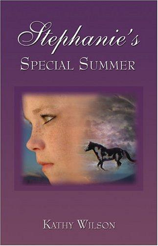 Stephanie's Special Summer by Kathy Wilson