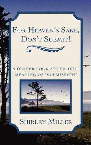 For Heaven's Sake, Don't Submit! by Shirley Miller