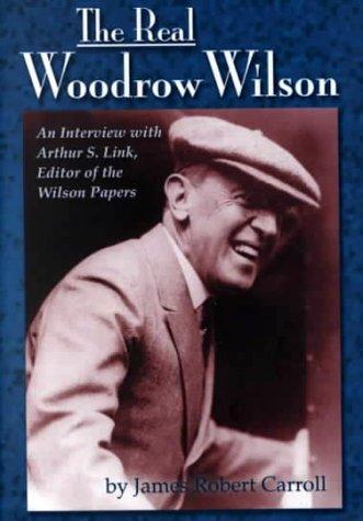 The real Woodrow Wilson by Arthur Stanley Link