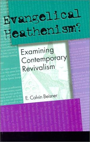 Evangelical Heathenism by E. Calvin Beisner