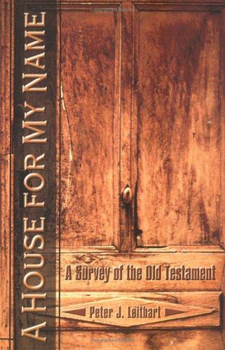 House for My Name:A Survey of the Old Testament,A by Leithart, Peter J.