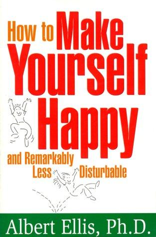 How to make yourself happy and remarkably less disturbable by Albert Ellis