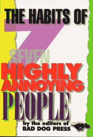 The habits of seven highly annoying people by by the editors of Bad Dog Press ; [text, Tony Dierckins and Tim Nyberg].