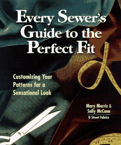 Every sewer's guide to the perfect fit by Morris, Mary