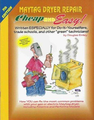 Cheap and Easy! Maytag Dryer Repair (Cheap and Easy!) by Douglas Emley