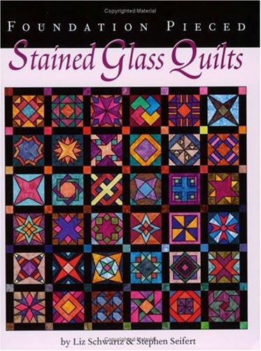 Image 0 of Foundation Pieced Stained Glass Quilts by Liz Schwartz (1998-05-04)