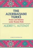 The Azerbaijani Turks by Audrey L. Altstadt