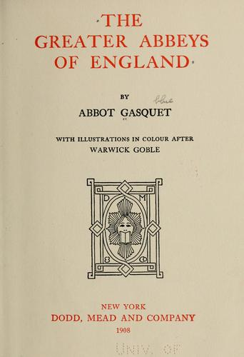 The greater abbeys of England by Francis Aidan Gasquet