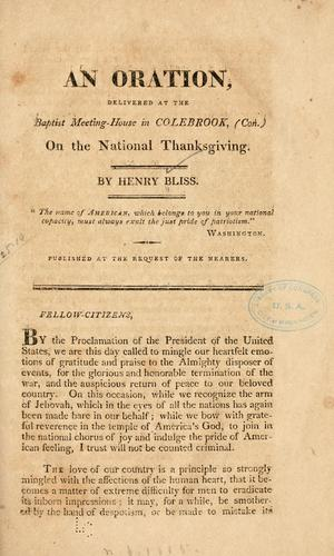 An oration, delivered at the Baptist meeting-house in Colebrook,  (Con.) on the national thanksgiving by Henry Bliss