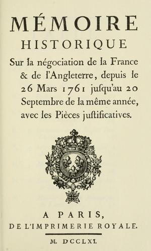 Mémoire historique sur la négociation de la France & de l'Angleterre, depuis le 26 mars 1761 jusqu'au 20 septembre de la même année