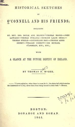 Historical sketches of O'Connell and his friends by Thomas D'Arcy McGee