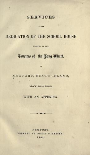 Services at the dedication of the school house erected by the trustees of the Long wharf, May 20th, 1863. by Newport (R.I.). Potter School.
