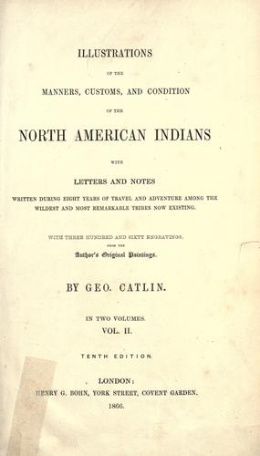 Illustrations of the manners, customs and condition of the North American Indians by George Catlin