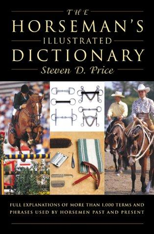 The Horseman's Illustrated Dictionary by Steven D. Price