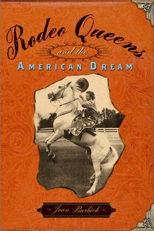 Rodeo Queens and the American Dream by Joan Burbick