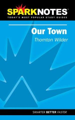 Spark Notes Our Town by Thornton Wilder, SparkNotes Editors