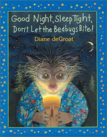 Good night, sleep tight, don't let the bedbugs bite by Diane De Groat
