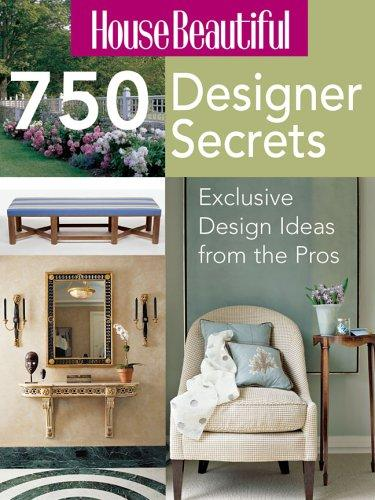 House Beautiful 750 Designer Secrets by Inc. Sterling Publishing Co.