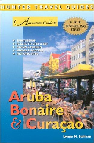 Adventure Guide to Aruba, Bonaire & Curacao by Lynne M. Sullivan