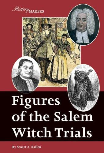 Figures of the Salem Witch Trials (History Makers) by Stuart A. Kallen