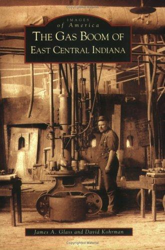The gas boom of east central Indiana by Glass, James A.
