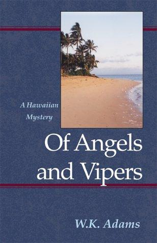 Of Angels and Vipers (Hawaiian Mysteries) by W. K. Adams