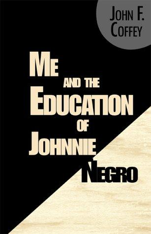 Me and the Education of Johnnie Negro by John F. Coffey