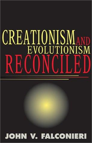 Creationism and Evolutionism Reconciled by John V. Falconieri