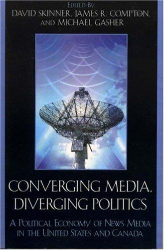 Image 0 of Converging Media, Diverging Politics: A Political Economy of News Media in the U