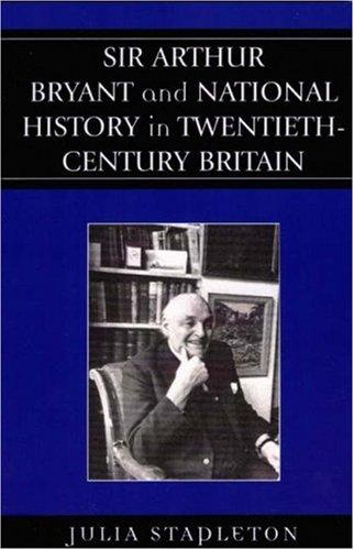 Sir Arthur Bryant and national history in twentieth-century Britain by Julia Stapleton