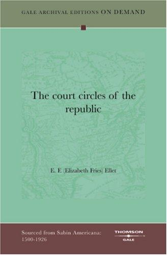 The court circles of the republic by Elizabeth Fries Ellet