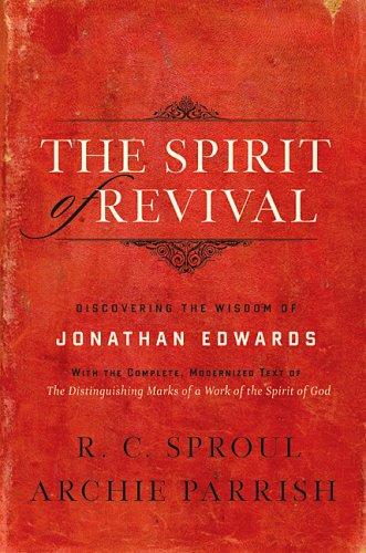 Spirit of Revival: Discovering the Wisdsom of Jonathan Edwards by Sproul, R. C.
