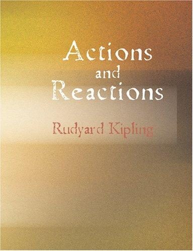 Actions and Reactions (Large Print Edition): Actions and Reactions (Large Print Edition) by Rudyard Kipling