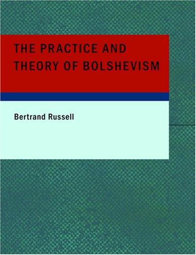 The Practice and Theory of Bolshevism (Large Print Edition)