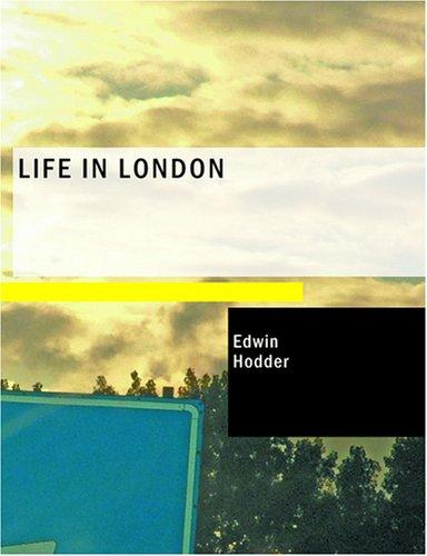 Life in London by Edwin Hodder