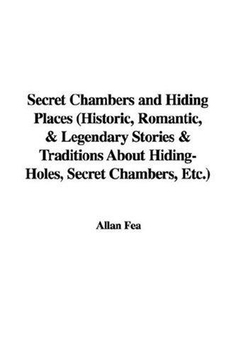 Secret Chambers and Hiding Places (Historic, Romantic, & Legendary Stories & Traditions About Hiding-Holes, Secret Chambers, Etc.)
