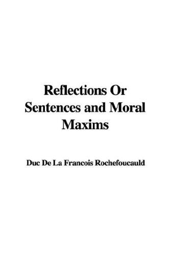 Reflections Or Sentences and Moral Maxims by François duc de La Rochefoucauld