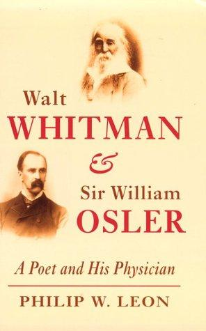 Walt Whitman and Sir William Osler by Philip W. Leon