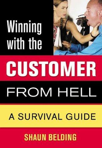Winning with the Customer from Hell by Shaun Belding