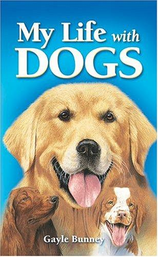 My Life With Dogs by Gayle Bunney