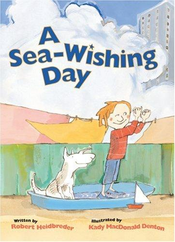 Sea-Wishing Day, A by Robert Heidbreder