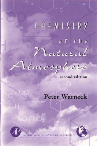 Chemistry of the Natural Atmosphere, Volume 71, Second Edition (International Geophysics) by Peter Warneck