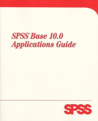 SPSS Base 10 Applications Guide by SPSS Inc.