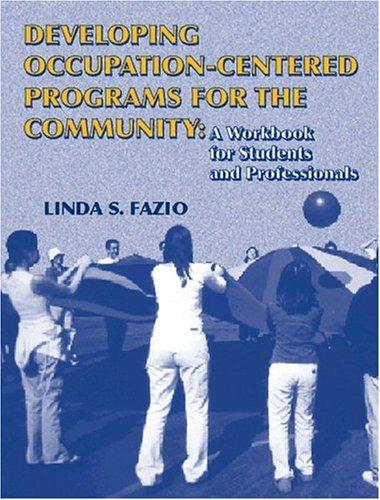 Developing Occupation-Centered Programs for the Community by Ph.D., OTR, FAOTA Linda S. Fazio