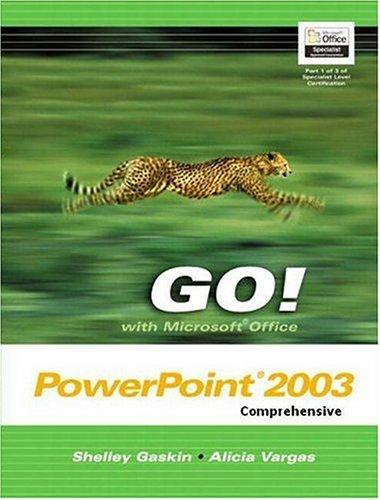 GO! with Microsoft Office PowerPoint 2003 Comprehensive by Shelley Gaskin