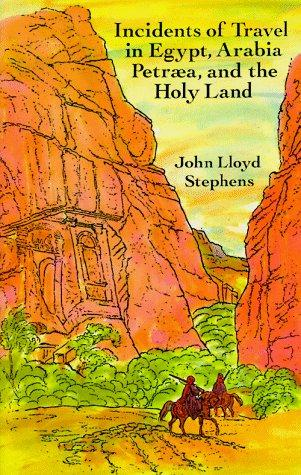 Incidents of travel in Egypt, Arabia Petræa, and the Holy Land by John Lloyd Stephens