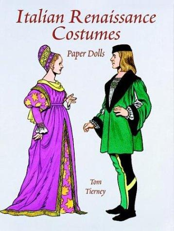 Italian Renaissance Costumes Paper Dolls (Paper Doll Series) by Tom Tierney