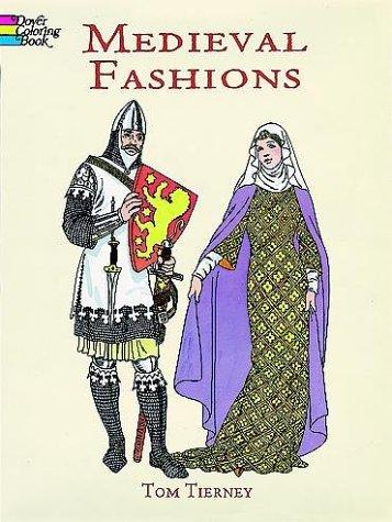 Medieval Fashions Coloring Book (History of Fashion) by Tom Tierney