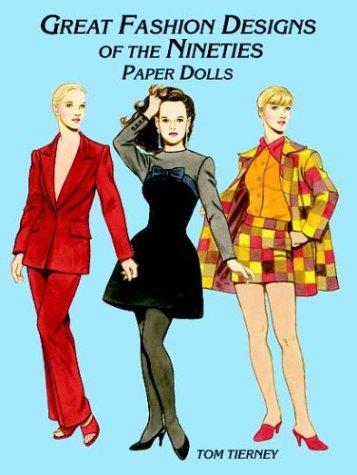 Great Fashion Designs of the Nineties Paper Dolls (History of Costume) by Tom Tierney