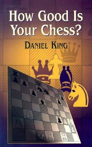 How Good Is Your Chess? (Chess) by Daniel King